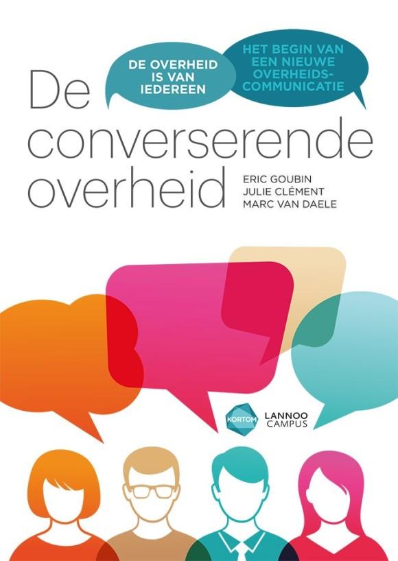 """Kaft van het boek """"De converserende overheid - De overheid is van iedereen - Het begin van een nieuwe overheidscommunicatie"""" door Eric Goubin e.a. (Tielt: Lannoo Campus 2014-11-18, ISBN 9789401421249)"""