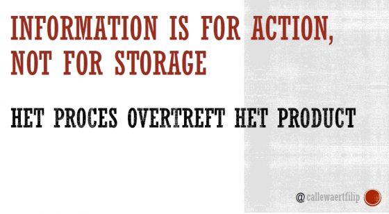 """Information is for action not for storage"" dia (2016-02-05) van Filip Callewaert - https://twitter.com/callewaertfilip"