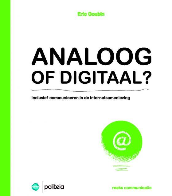 """Kaft van het boek """"Analoog of digitaal? Inclusief communiceren in de internetsamenleving"""" (Brussel: Politeia 2015-04-21, ISBN 9782509023940, reeks Communicatie i.s.m. Kortom)"""