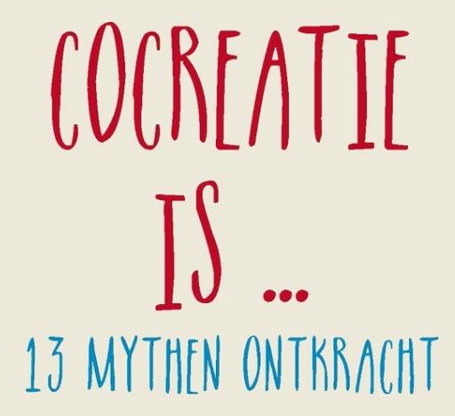 """Uitsnede uit de voorkaft van het boek """"Cocreatie is ... 13 mythen ontkracht / ga zelf aan de slag"""" van Hans Begeer & Lesley Vanleke (ISBN 9789401426442, Tielt: Lannoo Campus 2015-09-01)"""