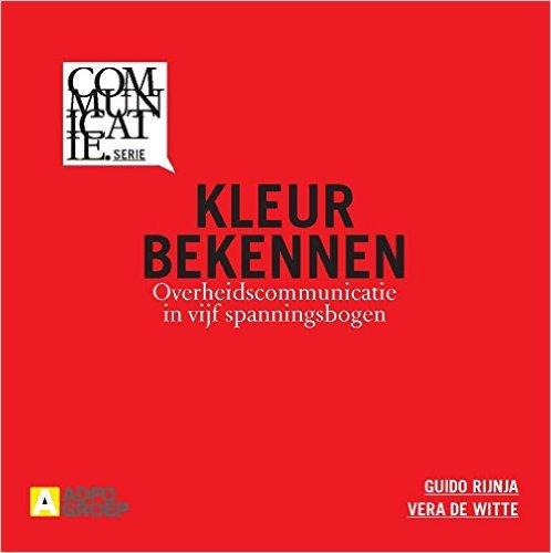 """Kaft van """"Kleur bekennen - overheidscommunicatie in vijf spanningsbogen"""" van Guido Rijnja & Vera de Witte (Amsterdam: Adfo Groep, Communicatie.serie, najaar 2014, 78 p., ISBN 9789491560835)"""